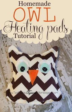 Homemade Owl Heating Pads Tutorial - I know some teenage girls that would even love these!