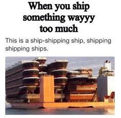 So its a ship shipping ships shipping shipping ships. Welcome to the English language everyone
