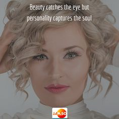 Beauty catches the eye but personality captures the soul