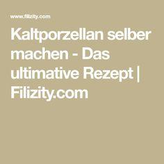 Kaltporzellan selber machen - Das ultimative Rezept   Filizity.com