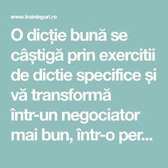 O dicție bună se câștigă prin exercitii de dictie specifice și vă transformă într-un negociator mai bun, într-o persoana convingătoare.
