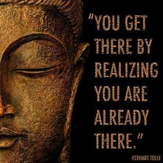 """You Get There by Realizing You Are Already There."" ~Eckhart Tolle  Like and Repin to help spread positivity and inspiration!  http://enlightenedcreators.com/mindful-entrepreneur/"