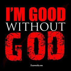 Actually, you're BETTER without god! It's all you!