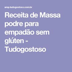Receita de Massa podre para empadão sem glúten - Tudogostoso