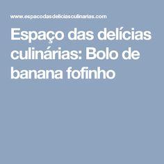 Espaço das delícias culinárias: Bolo de banana fofinho