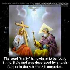 "The word ""trinity"" is nowhere to be found in the Bible and was developed by church fathers in the 4th and 5th centuries."
