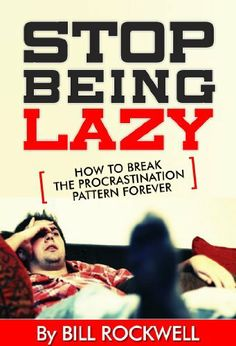 Stop Being Lazy Right Now!: How To Break The Procrastination Pattern Forever !! Get Your Black Belt in Getting Things Done !! Improve your Life and Get Results !! WHY WAIT? CHANGE YOUR LIFE NOW !! by Bill Mcdowell, http://www.amazon.com/dp/B00JEU5GJC/ref=cm_sw_r_pi_dp_ucCttb1STTVDR