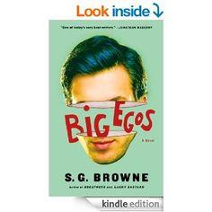 Big Egos - Kindle edition by S.G. Browne. Literature & Fiction Kindle eBooks @ Amazon.com.