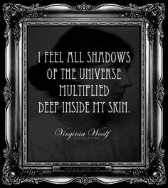 """I feel all shadows of the universe"" - Virginia Woolf Quote Lyric Quotes, Book Quotes, Words Quotes, Wise Words, Me Quotes, Sayings, Literature Quotes, Great Quotes, Quotes To Live By"