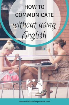 How to communicate without using English. 7 helpful tips on how to talk to people more effectively when they are having trouble understanding English. Egypt Travel, Cuba Travel, Morocco Travel, Peru Travel, Portugal Travel, Iceland Travel, Africa Travel, Canada Travel, India Travel