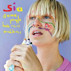 sia some people have real problems!! one of the best albums ever!!!