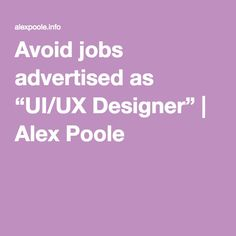 "Avoid jobs advertised as ""UI/UX Designer"" 