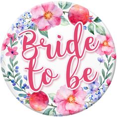 Floral Bride To Be Badge