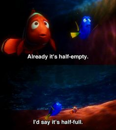 Be positive, Dory, that's the way -- Finding Nemo->> Stop it stop that! It's half empty! Disney Pixar, Disney Animation, Disney And Dreamworks, Walt Disney, Animation Movies, Funny Disney, Disney Cars, Disney Characters, Disney And More