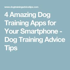 4 Amazing Dog Training Apps for Your Smartphone - Dog Training Advice Tips #puppytrainingbitingtips
