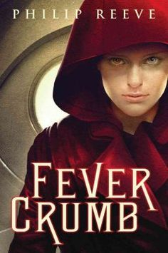 YA Fiction: Fever Crumb by Philip Reeve