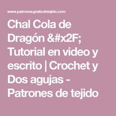 Chal Cola de Dragón / Tutorial en video y escrito | Crochet y Dos agujas - Patrones de tejido
