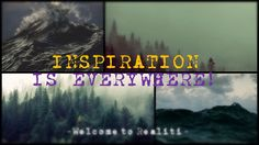 https://welcometorealiti.wordpress.com/  Inspiration is everywhere!