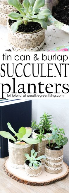 How to make DIY succulent planters with recycled cans, burlap and lace. These are so pretty but are so easy! Perfect for decorating your home or even for a wedding centerpiece.