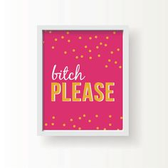 """Bitch Please - 8"""" x 10"""" Typography & Confetti Art Print in Pink, White, and Marigold - for the Home, Office, Gift, For Her, Funny, Snarky, Sassy by ChristineMarieB, $18.00"""