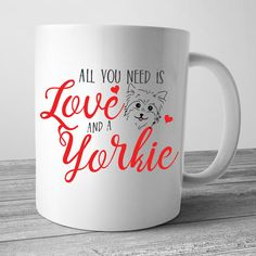 All You Need Is Love And A Yorkie, Yorkie Gifts, Yorkie Mug, Yorkie Shirt, Yorkie Mug, Yorkshire Terrier