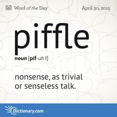 Today& Word of the Day is piffle. Learn its definition, pronunciation, etymology and more. Join over 19 million fans who boost their vocabulary every day. Interesting English Words, Unusual Words, Weird Words, Rare Words, Learn English Words, Cool Words, Words To Use, New Words, Good Vocabulary Words