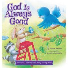 God Is Always Good : Comfort for Kids Facing Grief, Fear, or Change, Tama Fortner