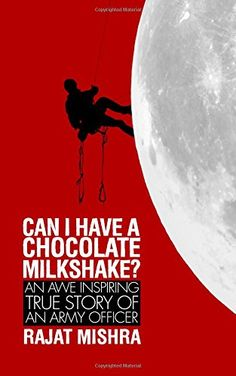 Buy Can I have a Chocolate Milkshake? (An Awe Inspiring True Story of an Army Officer) Book Online at Low Prices in India   Can I have a Chocolate Milkshake? (An Awe Inspiring True Story of an Army Officer) Reviews & Ratings - Amazon.in