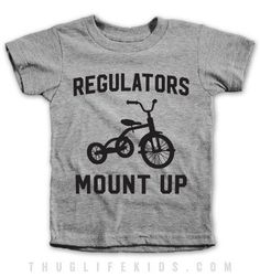 Regulators mount up! Kids Shirts, T Shirts For Women, Mom Shirts, Auryn, My Guy, Future Baby, Swagg, Baby Love, Boy Fashion