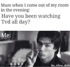 Have you been watching TVD all day?