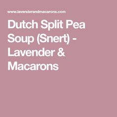Cold weather means Dutch Split Pea Soup. Loaded with heartwarming flavors, this traditional Dutch soup is a great way for putting your split peas to use. Lavender Macarons, Pea Soup, Dutch, Cooking, Kitchen, Dutch Language, Kochen, Brewing