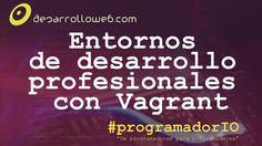 Entornos de desarrollo profesionales con Vagrant #programadorIO:  https://youtu.be/g7ZDYIX1kvU