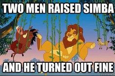Two men raised Simba, and he turned out fine!