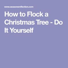 How to Flock a Christmas Tree - Do It Yourself