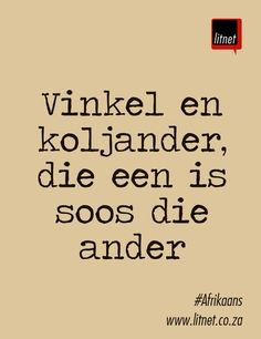 Vinkel en koljander, die een is soos die ander. Quotes Dream, Life Quotes Love, Wise Quotes, Quotable Quotes, Qoutes, Funny Quotes, Inspirational Quotes, Robert Kiyosaki, Pretty Words