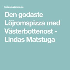 Den godaste Löjromspizza med Västerbottenost - Lindas Matstuga
