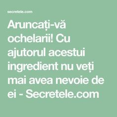 Aruncați-vă ochelarii! Cu ajutorul acestui ingredient nu veți mai avea nevoie de ei - Secretele.com Health And Wellness, Health Fitness, Dr Oz, Metabolism, Good To Know, Herbalism, Reading, Herbal Medicine, Dr. Oz