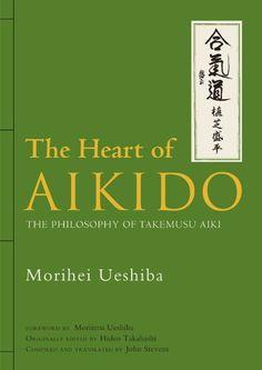 The Heart of Aikido: The Philosophy of Takemusu Aiki