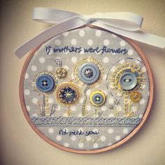 If mothers were flowers embroidery hoop art!
