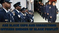 Are Black cops and Corrections Officers the Enemies of Black People?