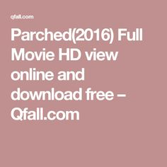 Parched(2016) Full Movie HD view online and download free – Qfall.com