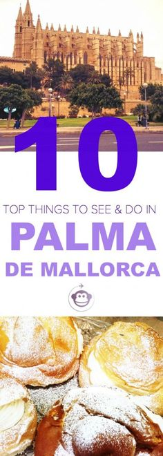 10 Top Things To See And Do In Palma de Mallorca | Spain | Palma | Mallorca| City Guide | Guide to Mallorca | Travel | Travel Guide | Travel Inspiration | Europe | European Cities |