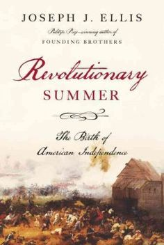 """""""Revolutionary Summer: The Birth of American Independence"""" by Joseph J. Ellis. Presents a revelatory account of America's declaration of independence and the political and military responses on both sides throughout the summer of 1776 that influenced key decisions and outcomes."""