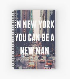 """In New York You Can Be A New Man"""""""" Spiral Notebooks by ..."""