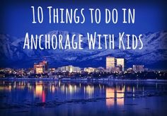 10 Things to do in Anchorage With Kids
