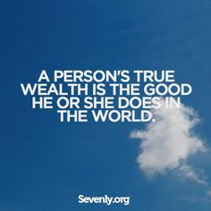 Do good in the world, but do not expect or seek praise, because then it's all wasted