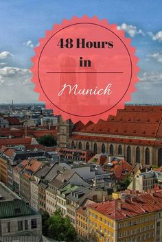 How to make the most of 48 hours in Munich, Germany.