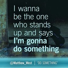 I'm gonna do something Matthew West, Godly Woman, Music Lyrics, Christian Quotes, Stand Up, Just Love, Wise Words, Something To Do, Bible Verses