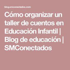 Cómo organizar un taller de cuentos en Educación Infantil   Blog de educación   SMConectados