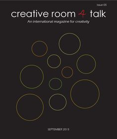 Creativeroom4talk September 2015  This is our 5th issue and we've got 21 awesome interviews + a lot of articles ready for you. What's new in this issue is a featured long article written by Mr. Bruce Tulgan, on creativity and measuring work performance - welcome to our world of creativity!